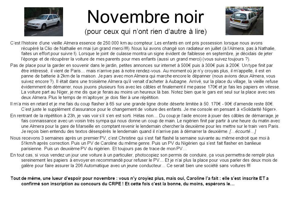 Novembre noir (pour ceux qui nont rien dautre à lire) Cest lhistoire dune vieille Almera essence de 250.000 km au compteur. Les enfants en ont pris po