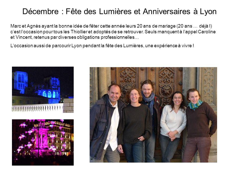 Décembre : Fête des Lumières et Anniversaires à Lyon Marc et Agnès ayant la bonne idée de fêter cette année leurs 20 ans de mariage (20 ans … déjà !)