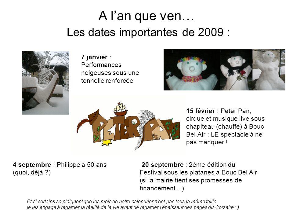 A lan que ven… Les dates importantes de 2009 : 15 février : Peter Pan, cirque et musique live sous chapiteau (chauffé) à Bouc Bel Air : LE spectacle à