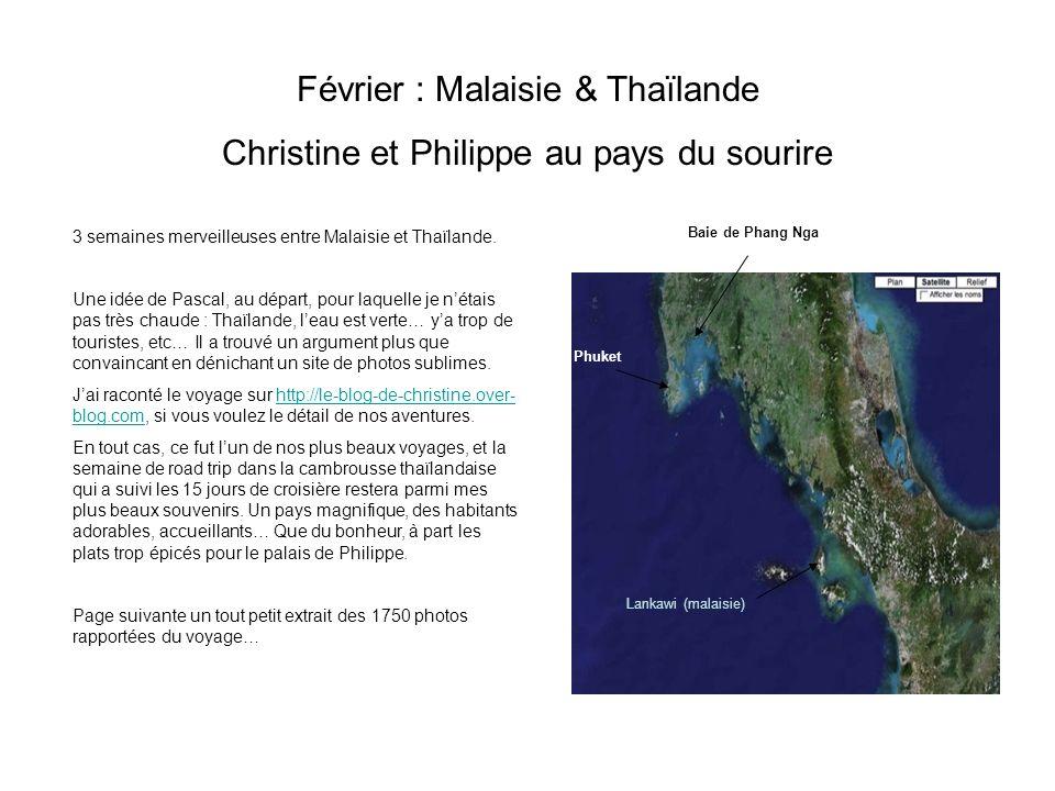 Février : Malaisie & Thaïlande Christine et Philippe au pays du sourire 3 semaines merveilleuses entre Malaisie et Thaïlande. Une idée de Pascal, au d