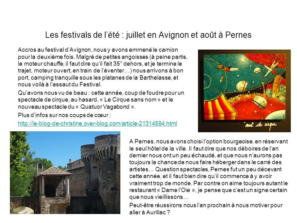 Les festivals de lété : juillet en Avignon et août à Pernes Accros au festival dAvignon, nous y avons emmené le camion pour la deuxième fois. Malgré d