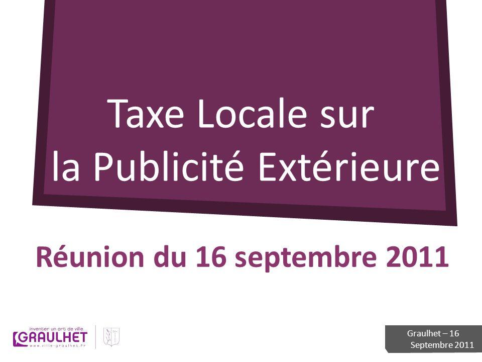 Taxe Locale sur la Publicité Extérieure Réunion du 16 septembre 2011 Graulhet – 16 Septembre 2011