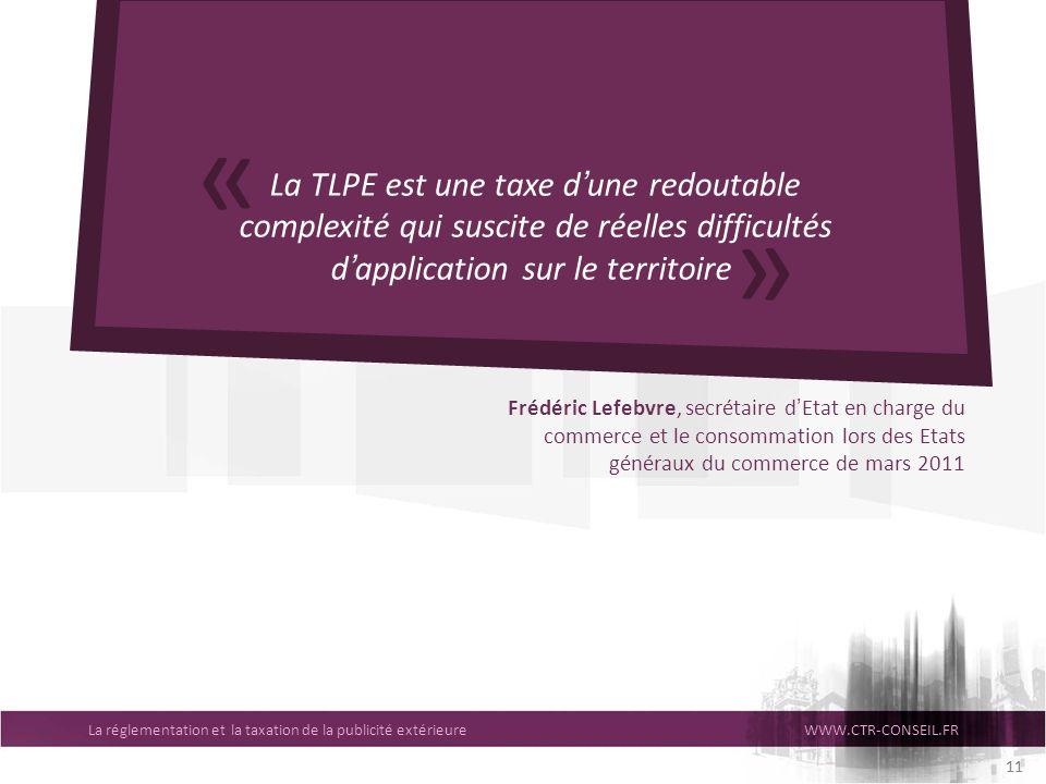 La réglementation et la taxation de la publicité extérieureWWW.CTR-CONSEIL.FR 11 La TLPE est une taxe dune redoutable complexité qui suscite de réelle