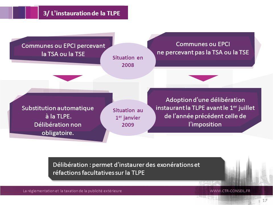 La réglementation et la taxation de la publicité extérieureWWW.CTR-CONSEIL.FR 17 3/ Linstauration de la TLPE Délibération : permet dinstaurer des exon
