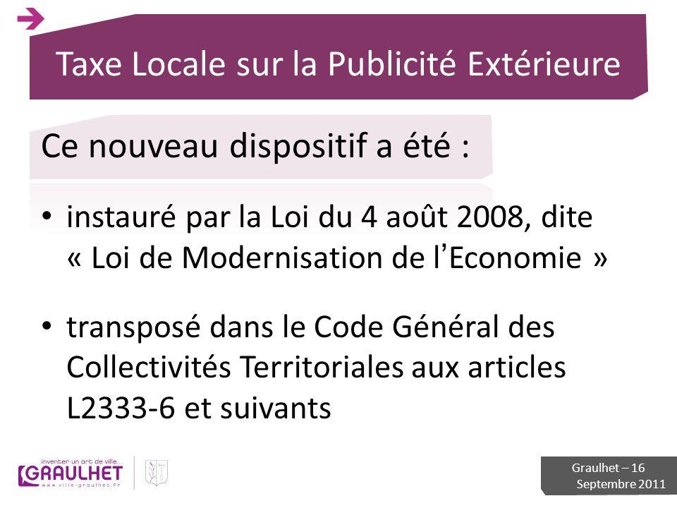 Taxe Locale sur la Publicité Extérieure Ce nouveau dispositif a été : instauré par la Loi du 4 août 2008, dite « Loi de Modernisation de lEconomie » t