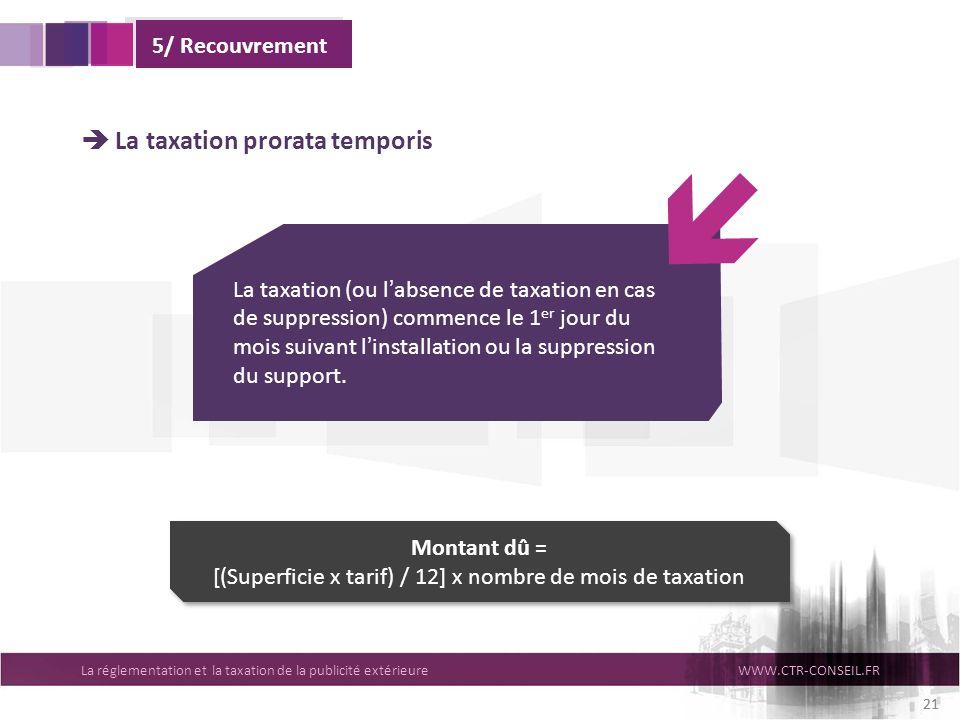 La réglementation et la taxation de la publicité extérieureWWW.CTR-CONSEIL.FR 21 La taxation prorata temporis La taxation (ou labsence de taxation en