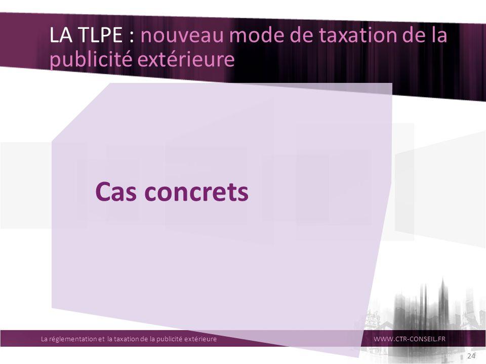 La réglementation et la taxation de la publicité extérieureWWW.CTR-CONSEIL.FR 24 LA TLPE : nouveau mode de taxation de la publicité extérieure Cas con