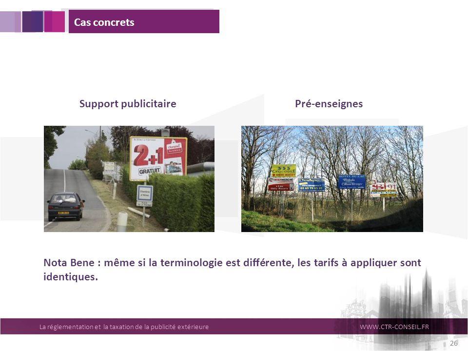 La réglementation et la taxation de la publicité extérieureWWW.CTR-CONSEIL.FR 26 Cas concrets Nota Bene : même si la terminologie est différente, les