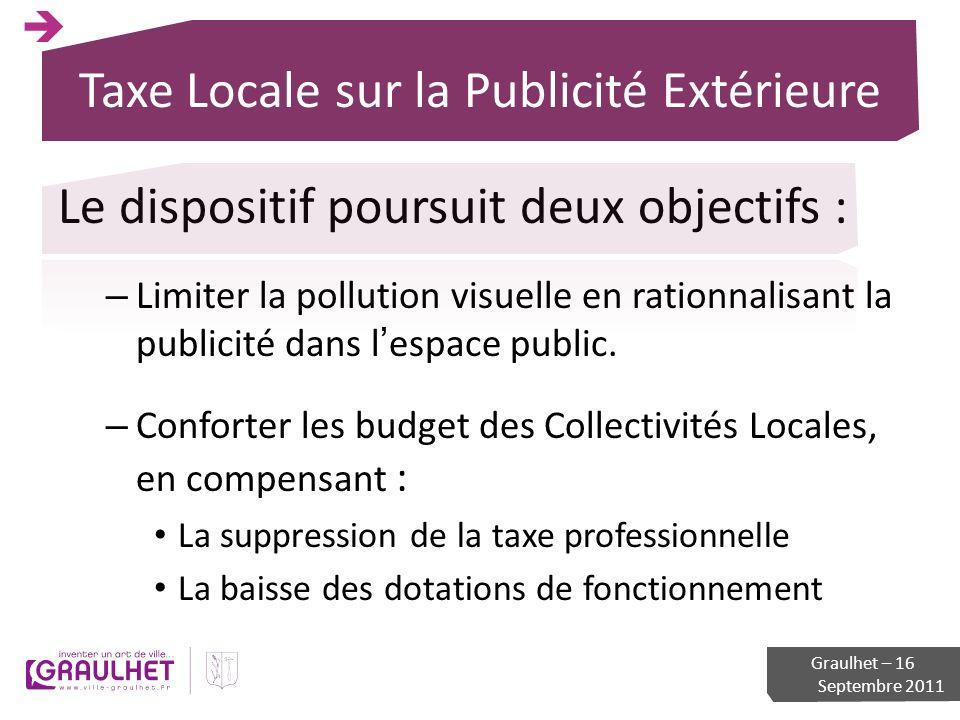 Taxe Locale sur la Publicité Extérieure Le dispositif poursuit deux objectifs : – Limiter la pollution visuelle en rationnalisant la publicité dans le
