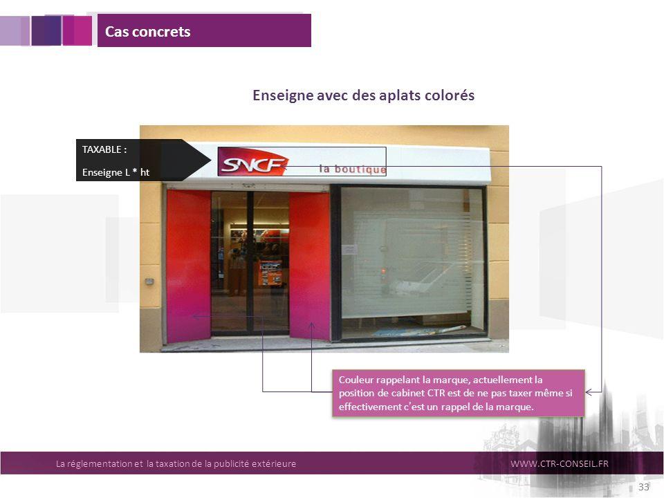 La réglementation et la taxation de la publicité extérieureWWW.CTR-CONSEIL.FR 33 Cas concrets Enseigne avec des aplats colorés TAXABLE : Enseigne L *