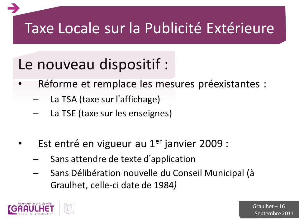 Taxe Locale sur la Publicité Extérieure Le nouveau dispositif : Réforme et remplace les mesures préexistantes : – La TSA (taxe sur laffichage) – La TS