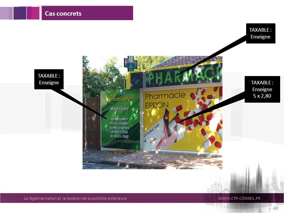 La réglementation et la taxation de la publicité extérieureWWW.CTR-CONSEIL.FR 40 Cas concrets TAXABLE : Enseigne 5 x 2,80 TAXABLE : Enseigne 40