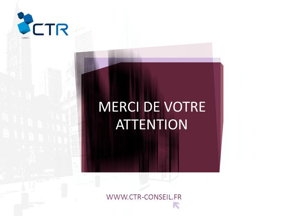 MERCI DE VOTRE ATTENTION WWW.CTR-CONSEIL.FR