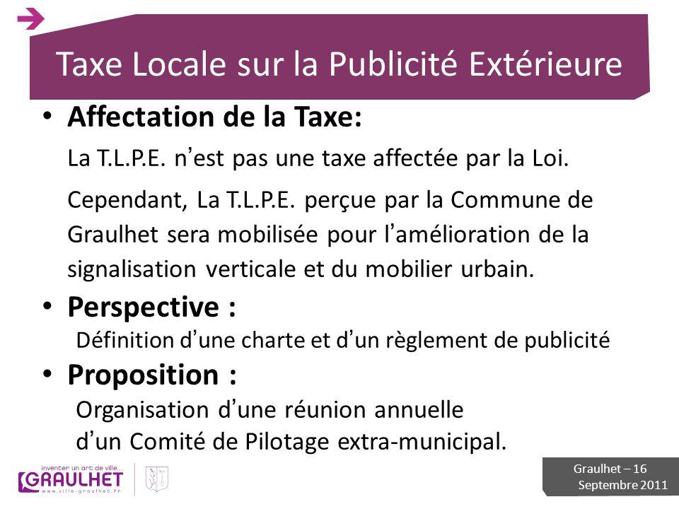 Taxe Locale sur la Publicité Extérieure Affectation de la Taxe: La T.L.P.E. nest pas une taxe affectée par la Loi. Cependant, La T.L.P.E. perçue par l