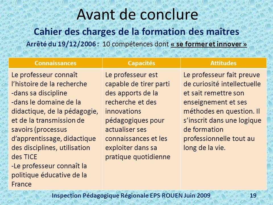 Avant de conclure Cahier des charges de la formation des maîtres Arrêté du 19/12/2006 : 10 compétences dont « se former et innover » Inspection Pédago