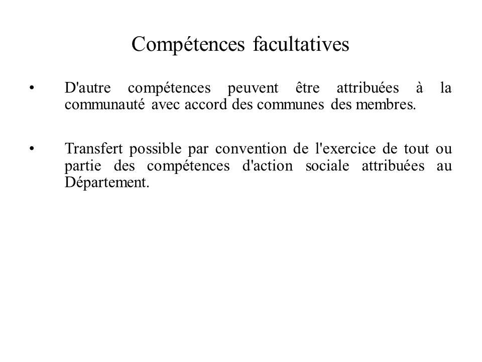Compétences facultatives D autre compétences peuvent être attribuées à la communauté avec accord des communes des membres.