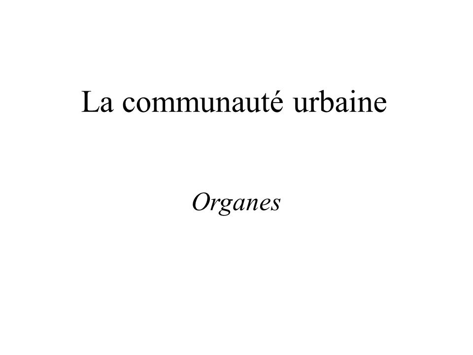 La communauté urbaine Organes