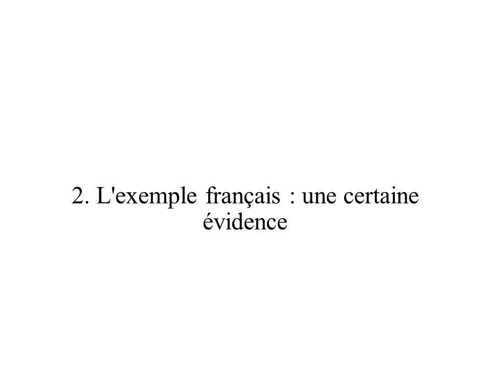 2. L exemple français : une certaine évidence