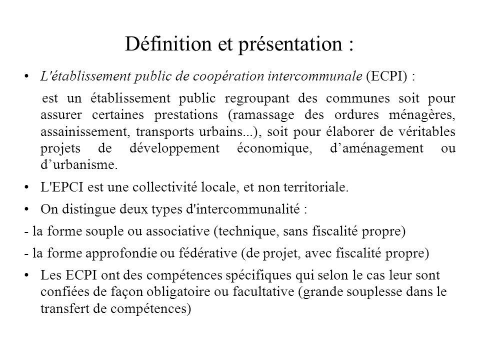 L établissement public de coopération intercommunale (ECPI) : est un établissement public regroupant des communes soit pour assurer certaines prestations (ramassage des ordures ménagères, assainissement, transports urbains...), soit pour élaborer de véritables projets de développement économique, daménagement ou durbanisme.