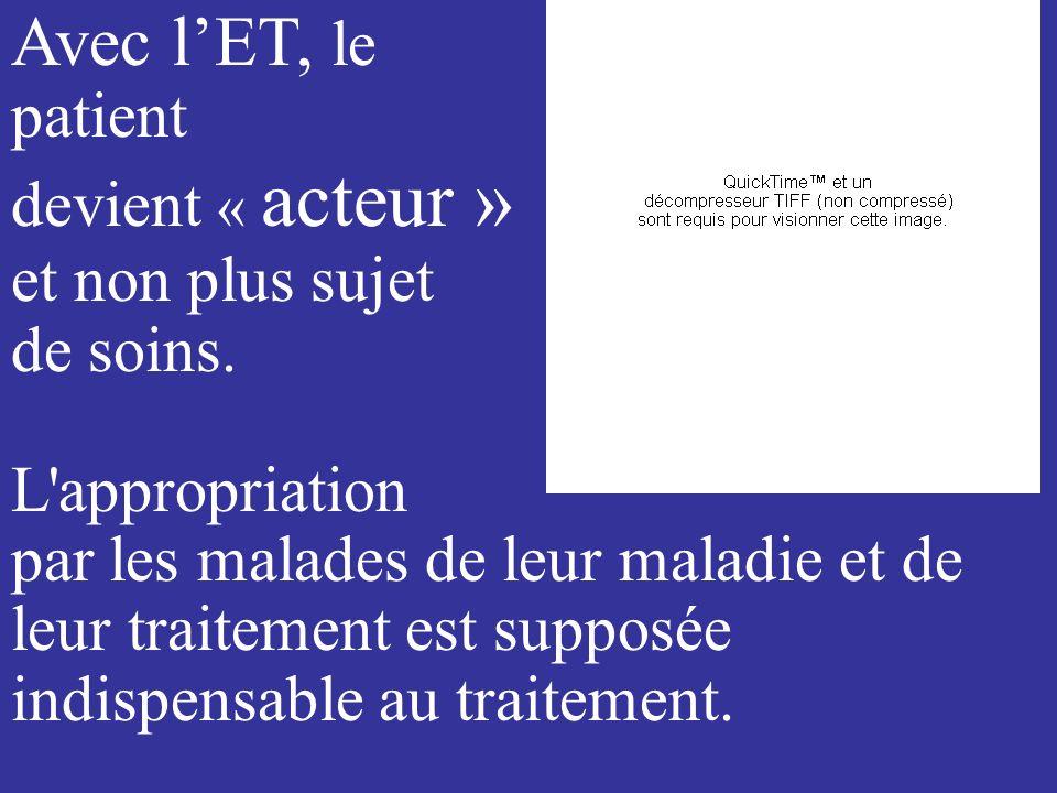Avec lET, le patient devient « acteur » et non plus sujet de soins.