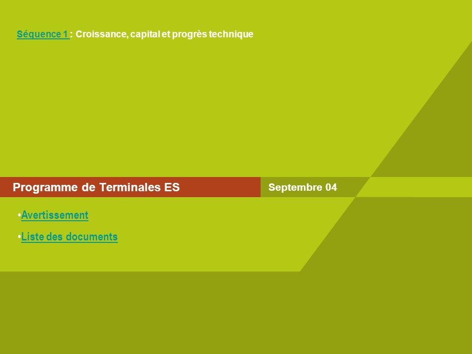 Septembre 04 Programme de Terminales ES Séquence 1 Séquence 1 : Croissance, capital et progrès technique Avertissement Liste des documents
