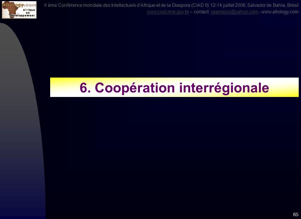 II ème Conférence mondiale des Intellectuels dAfrique et de la Diaspora (CIAD II) 12-14 juillet 2006, Salvador de Bahia, Brésil www.ciad.mre.gov.brwww.ciad.mre.gov.br – contact: yeamaizo@yahoo.com - www.afrology.comyeamaizo@yahoo.com 64 Source: Banque Mondiale, Perspectives économiques mondiales 2006 et ONU, Migrations internationales et développement Rapport du SG, A/60/871, 18 mai 2006, p.60.