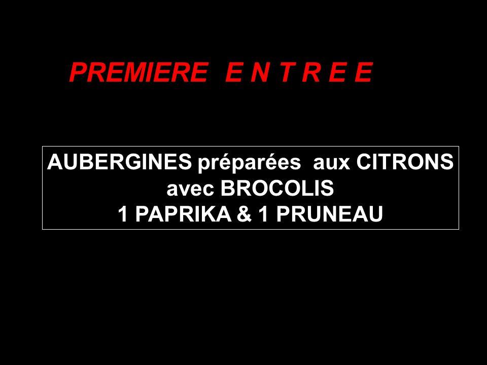 PREMIERE E N T R E E AUBERGINES préparées aux CITRONS avec BROCOLIS 1 PAPRIKA & 1 PRUNEAU