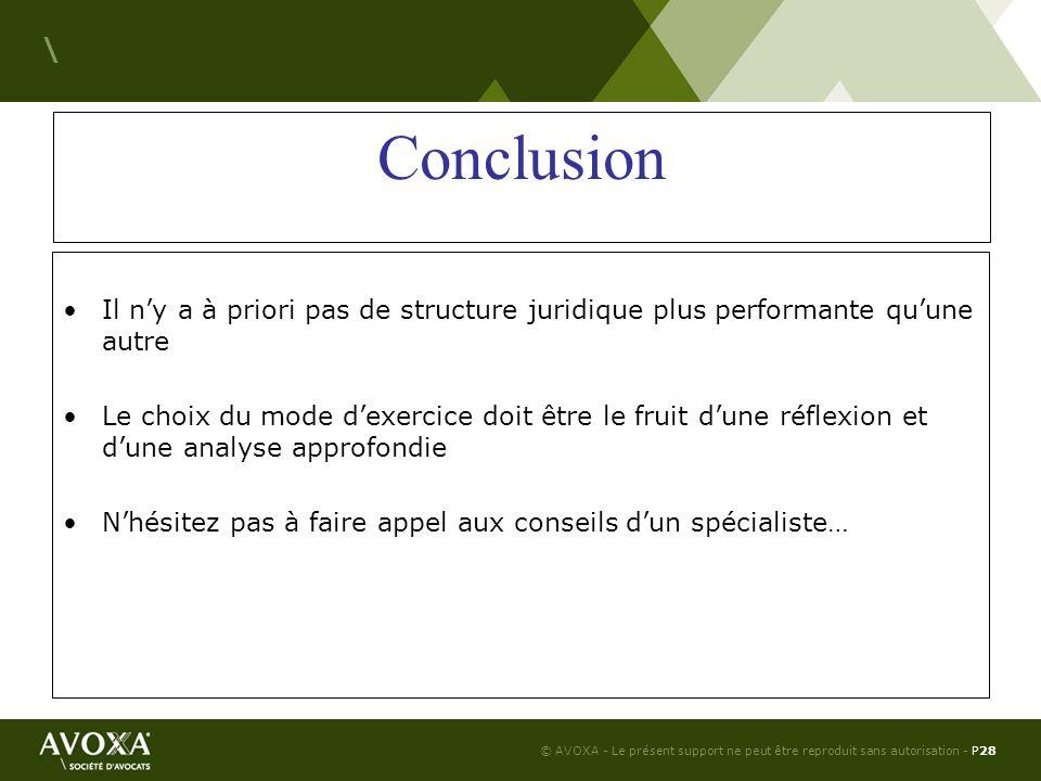 © AVOXA - Le présent support ne peut être reproduit sans autorisation - P28 \ Conclusion Il ny a à priori pas de structure juridique plus performante