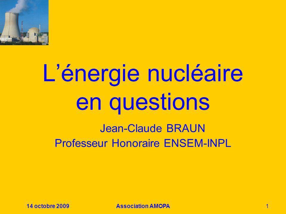 14 octobre 2009Association AMOPA1 Lénergie nucléaire en questions Jean-Claude BRAUN Professeur Honoraire ENSEM-INPL