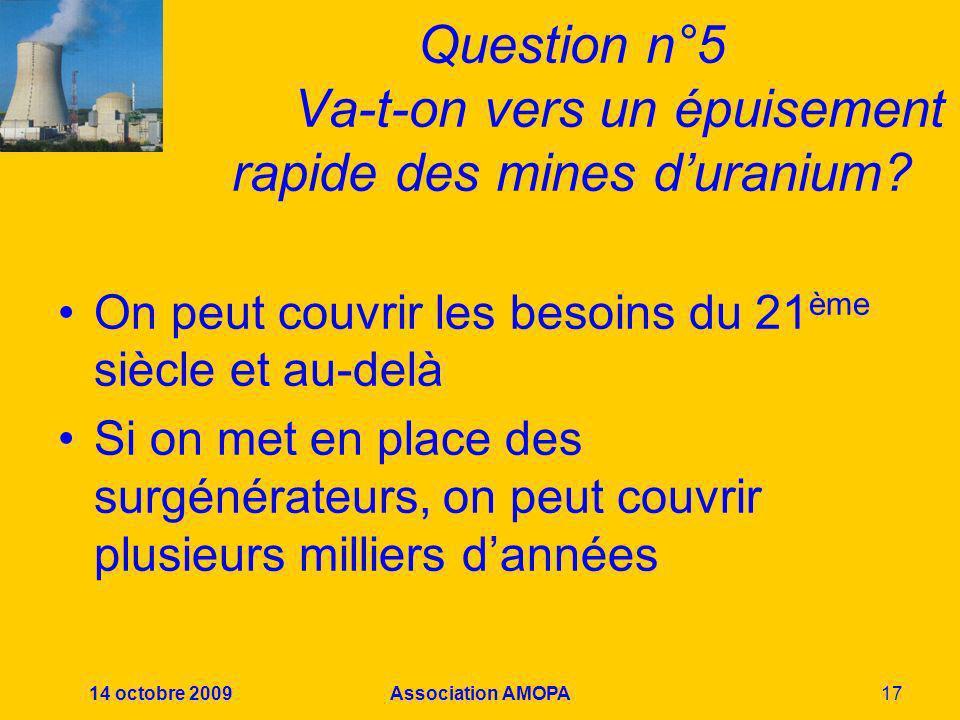 14 octobre 2009Association AMOPA17 Question n°5 Va-t-on vers un épuisement rapide des mines duranium? On peut couvrir les besoins du 21 ème siècle et