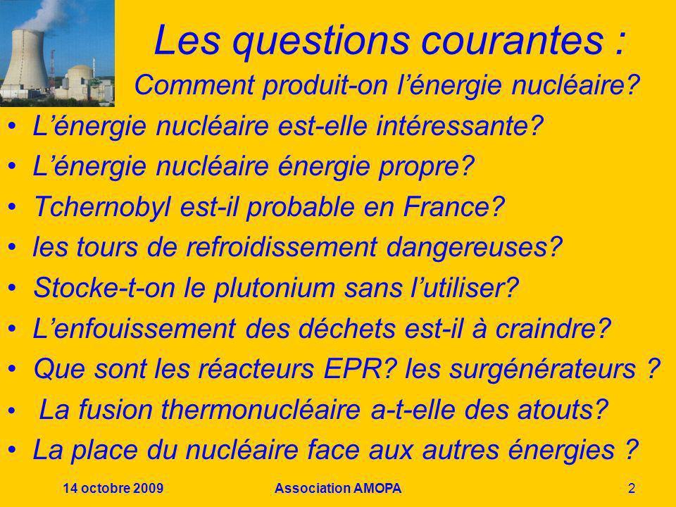 14 octobre 2009Association AMOPA3 Question n°1 Comment produit-on de lénergie à partir du noyau.