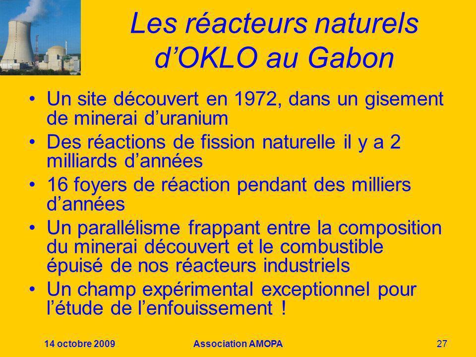 14 octobre 2009Association AMOPA27 Les réacteurs naturels dOKLO au Gabon Un site découvert en 1972, dans un gisement de minerai duranium Des réactions