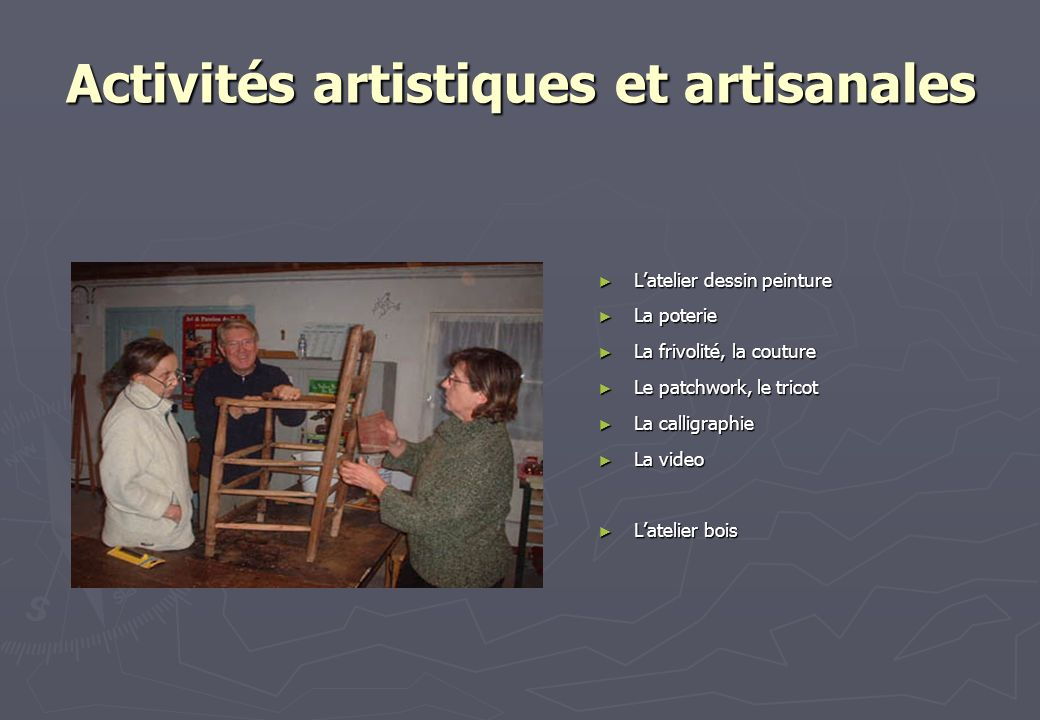 Activités artistiques et artisanales Latelier dessin peinture Latelier dessin peinture La poterie La poterie La frivolité, la couture La frivolité, la