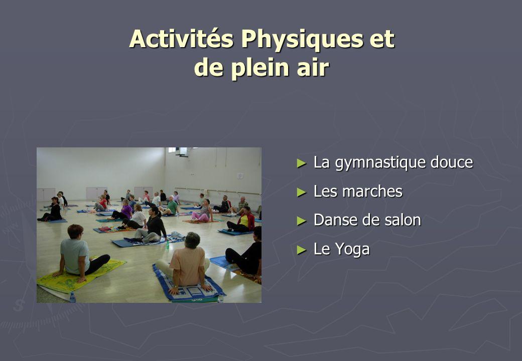 Activités Physiques et de plein air La gymnastique douce La gymnastique douce Les marches Les marches Danse de salon Danse de salon Le Yoga Le Yoga