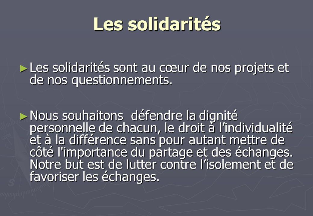 Les solidarités Les solidarités sont au cœur de nos projets et de nos questionnements. Les solidarités sont au cœur de nos projets et de nos questionn