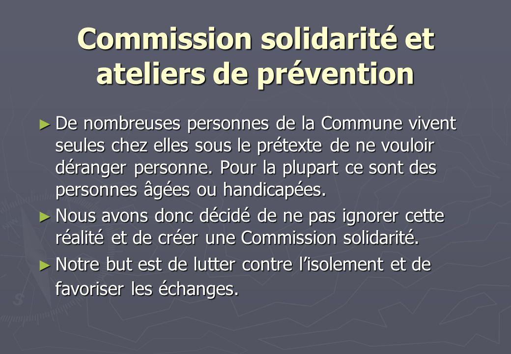 Commission solidarité et ateliers de prévention De nombreuses personnes de la Commune vivent seules chez elles sous le prétexte de ne vouloir déranger