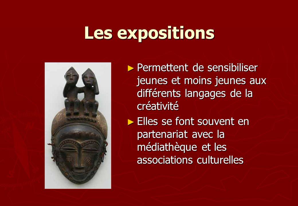 Les expositions Permettent de sensibiliser jeunes et moins jeunes aux différents langages de la créativité Permettent de sensibiliser jeunes et moins
