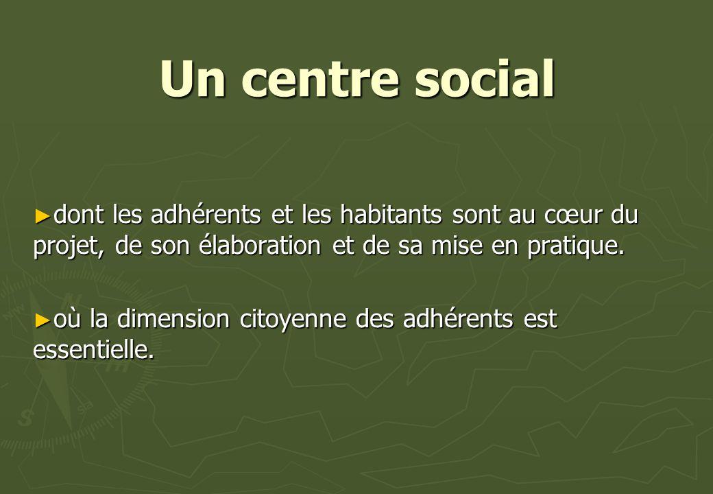 Un centre social dont les adhérents et les habitants sont au cœur du projet, de son élaboration et de sa mise en pratique. dont les adhérents et les h
