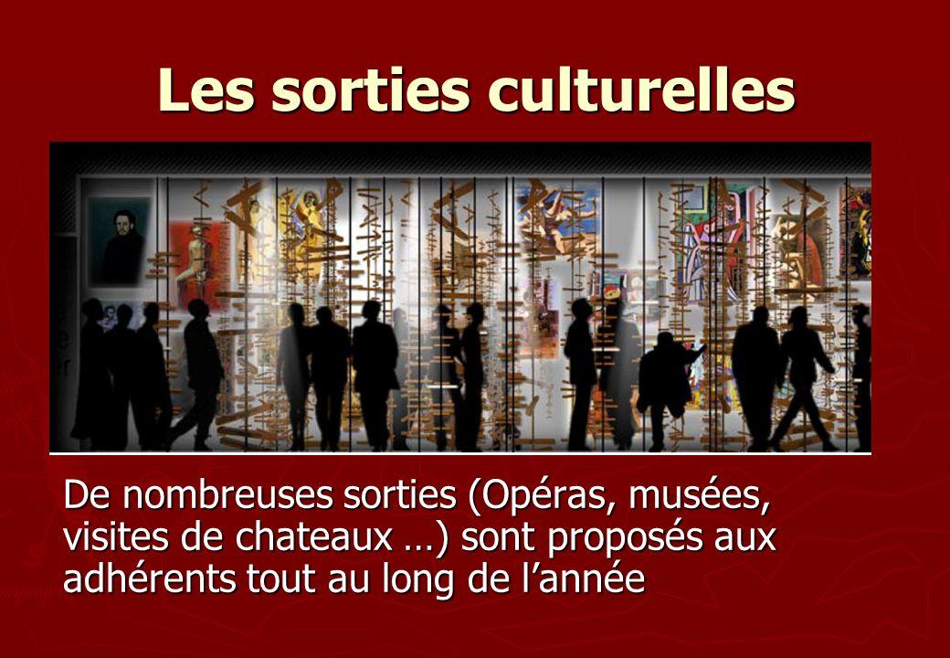 Les sorties culturelles De nombreuses sorties (Opéras, musées, visites de chateaux …) sont proposés aux adhérents tout au long de lannée