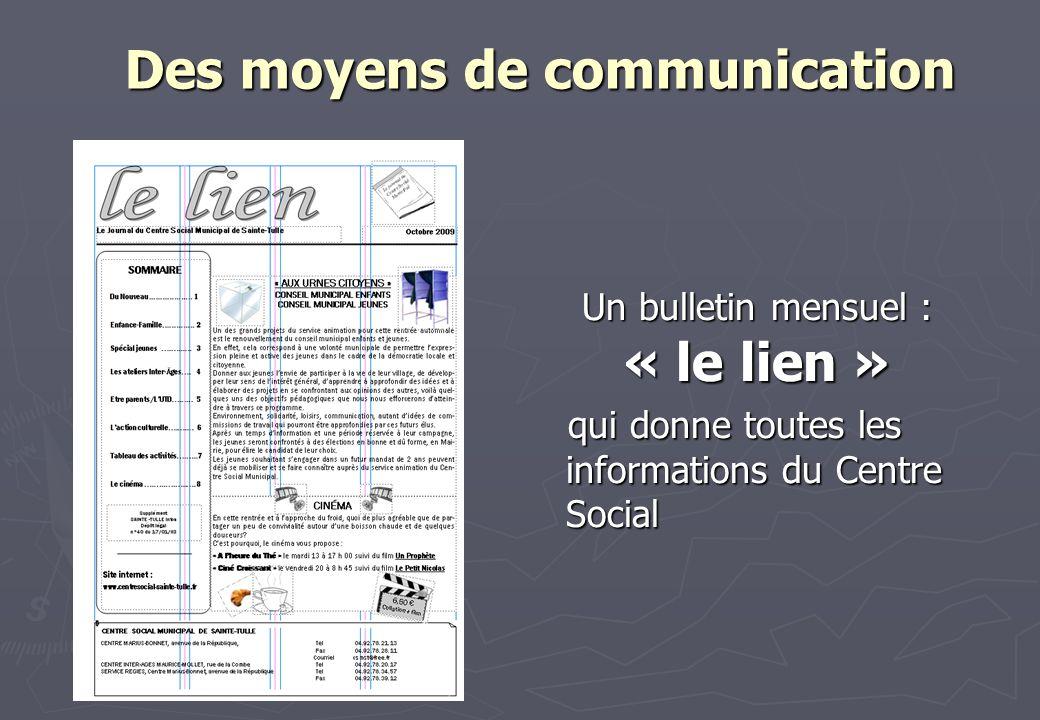 Un bulletin mensuel : « le lien » qui donne toutes les informations du Centre Social Des moyens de communication