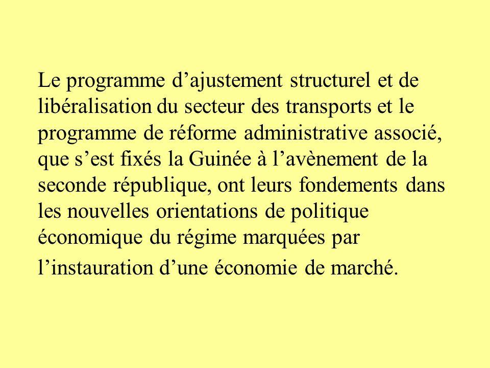Le programme dajustement structurel et de libéralisation du secteur des transports et le programme de réforme administrative associé, que sest fixés la Guinée à lavènement de la seconde république, ont leurs fondements dans les nouvelles orientations de politique économique du régime marquées par linstauration dune économie de marché.