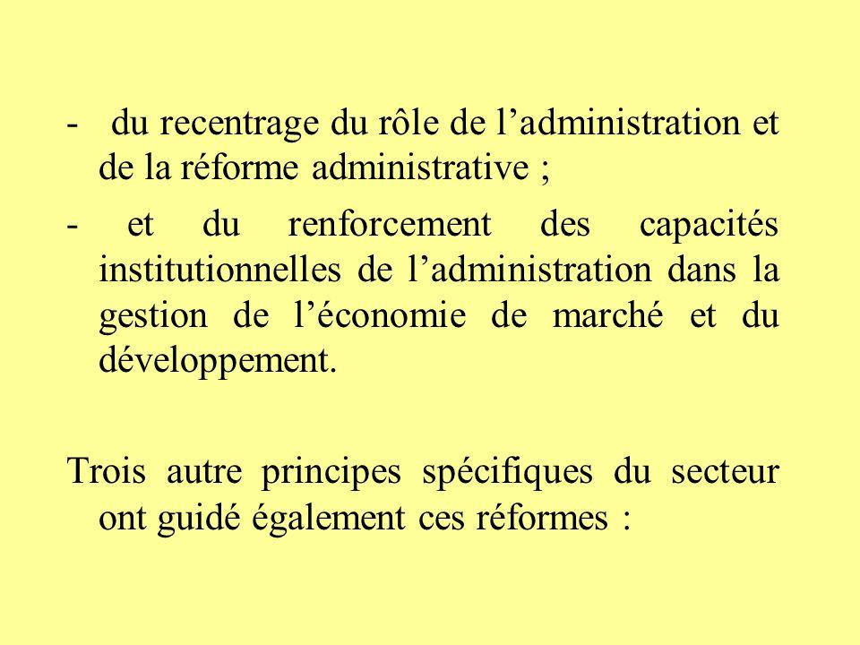 - du recentrage du rôle de ladministration et de la réforme administrative ; - et du renforcement des capacités institutionnelles de ladministration dans la gestion de léconomie de marché et du développement.