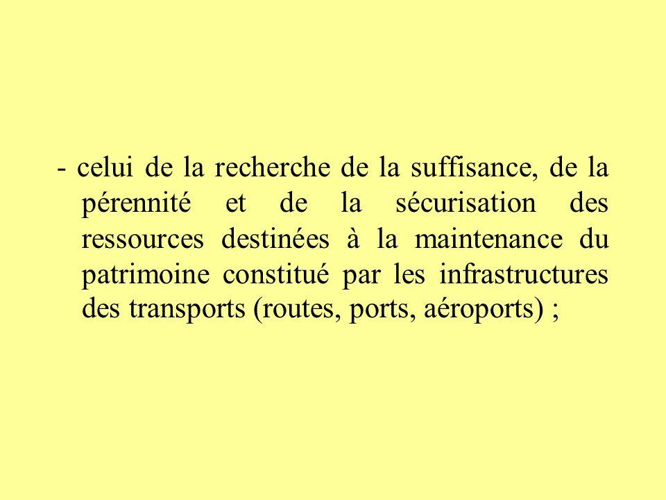 - celui de la recherche de la suffisance, de la pérennité et de la sécurisation des ressources destinées à la maintenance du patrimoine constitué par les infrastructures des transports (routes, ports, aéroports) ;