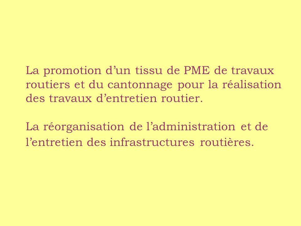 La promotion dun tissu de PME de travaux routiers et du cantonnage pour la réalisation des travaux dentretien routier.