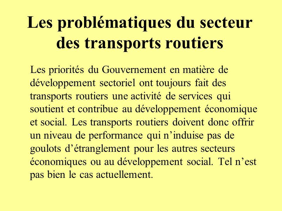 Les problématiques du secteur des transports routiers Les priorités du Gouvernement en matière de développement sectoriel ont toujours fait des transports routiers une activité de services qui soutient et contribue au développement économique et social.