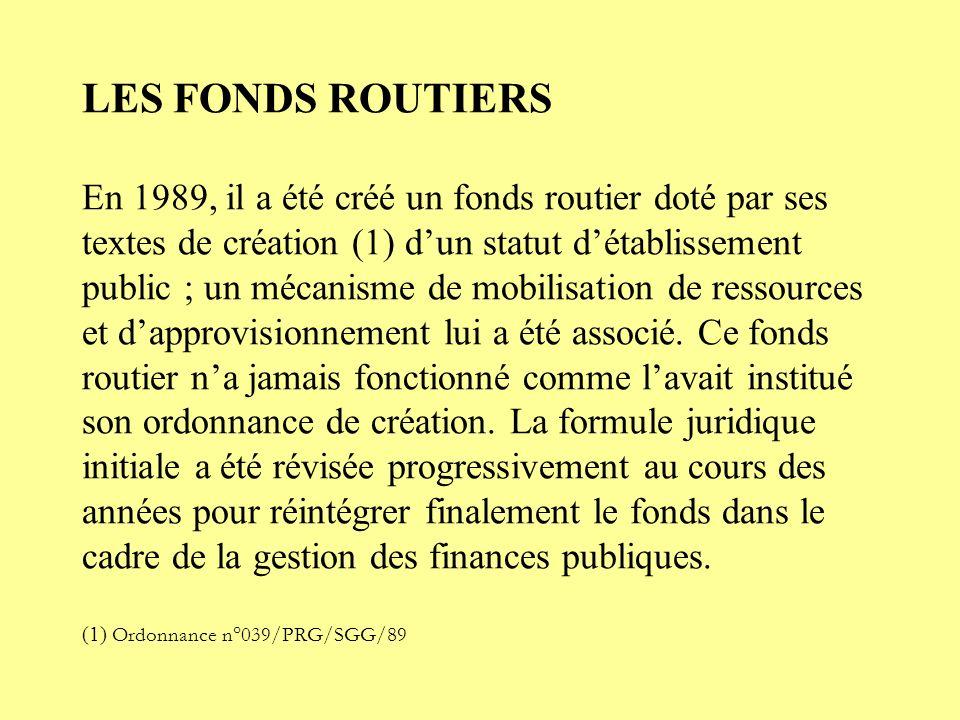 LES FONDS ROUTIERS En 1989, il a été créé un fonds routier doté par ses textes de création (1) dun statut détablissement public ; un mécanisme de mobilisation de ressources et dapprovisionnement lui a été associé.