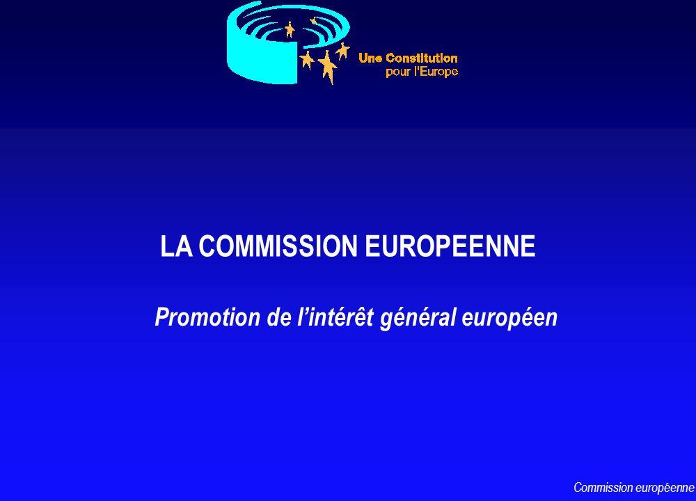 LA COMMISSION EUROPEENNE Commission européenne Promotion de lintérêt général européen