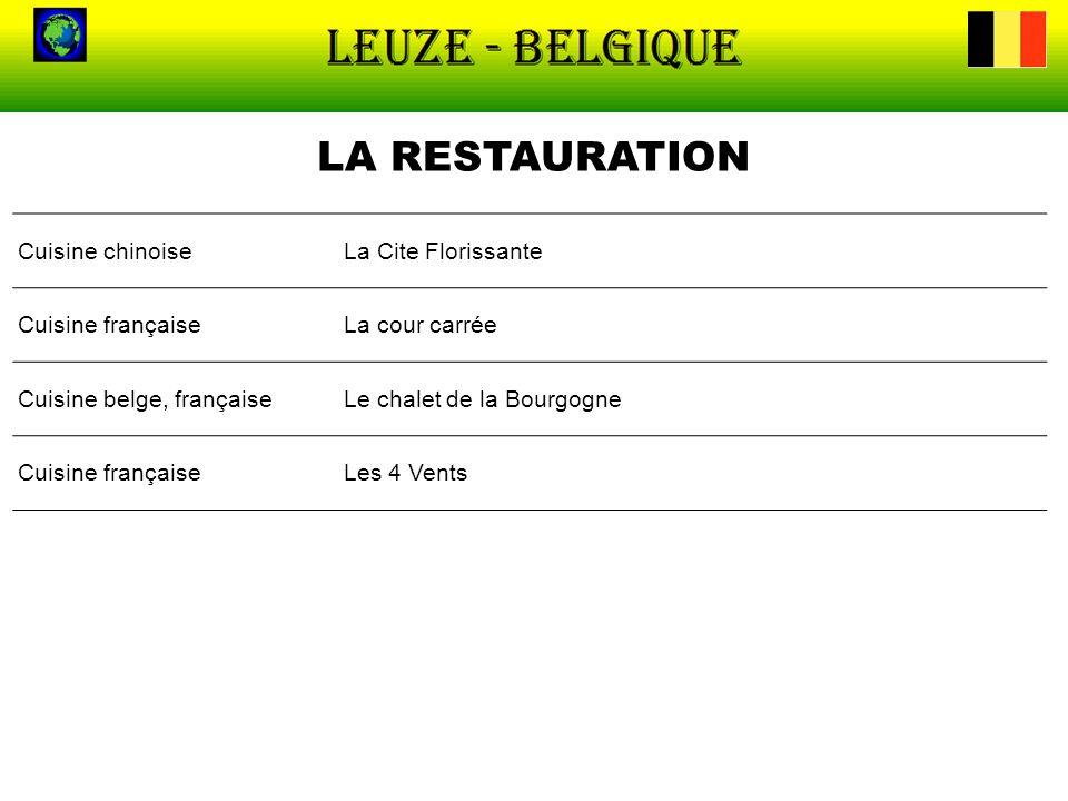 LA RESTAURATION Cuisine chinoiseLa Cite Florissante Cuisine françaiseLa cour carrée Cuisine belge, françaiseLe chalet de la Bourgogne Cuisine français