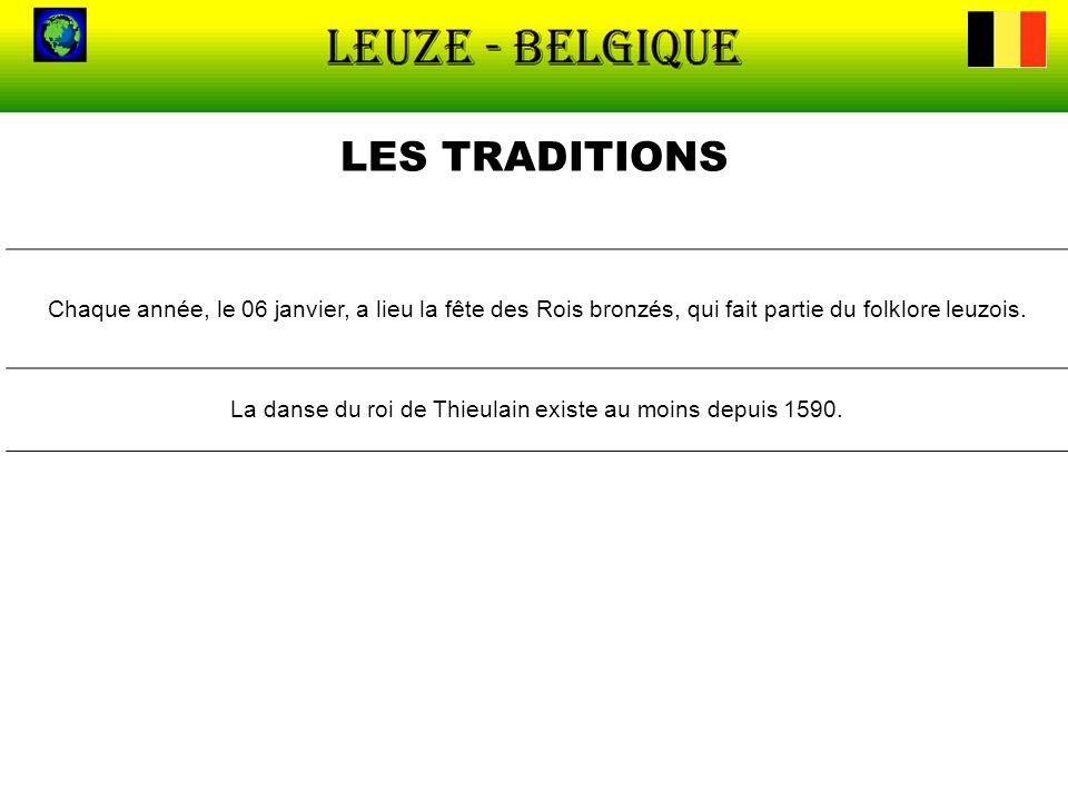 LES TRADITIONS Chaque année, le 06 janvier, a lieu la fête des Rois bronzés, qui fait partie du folklore leuzois. La danse du roi de Thieulain existe