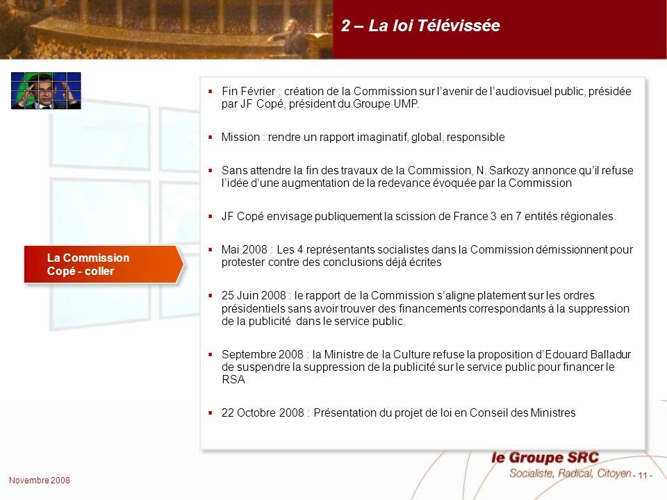 Novembre 2008 - 11 - La Commission Copé - coller La Commission Copé - coller Fin Février : création de la Commission sur lavenir de laudiovisuel public, présidée par JF Copé, président du Groupe UMP.